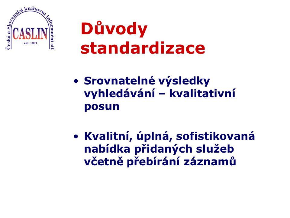 Důvody standardizace Srovnatelné výsledky vyhledávání – kvalitativní posun Kvalitní, úplná, sofistikovaná nabídka přidaných služeb včetně přebírání záznamů