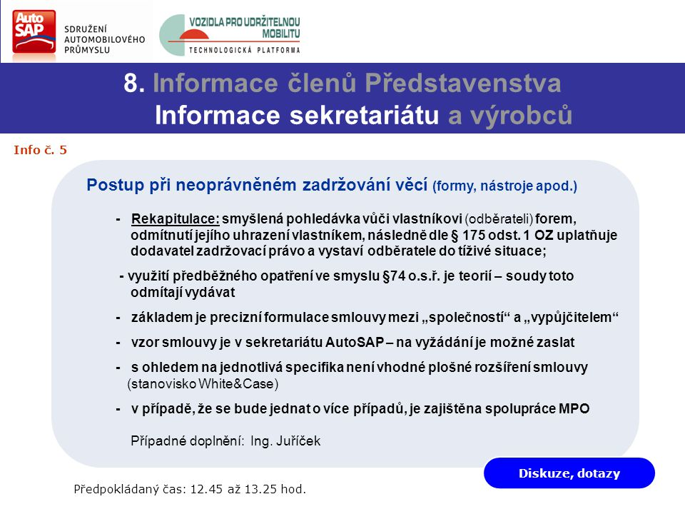 8. Informace členů Představenstva Informace sekretariátu a výrobců Předpokládaný čas: 12.45 až 13.25 hod. Postup při neoprávněném zadržování věcí (for