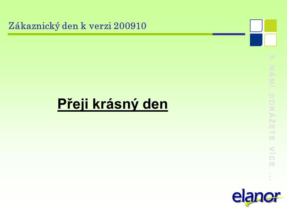 S NÁMI DOKÁŽETE VÍCE... Zákaznický den k verzi 200910 Přeji krásný den