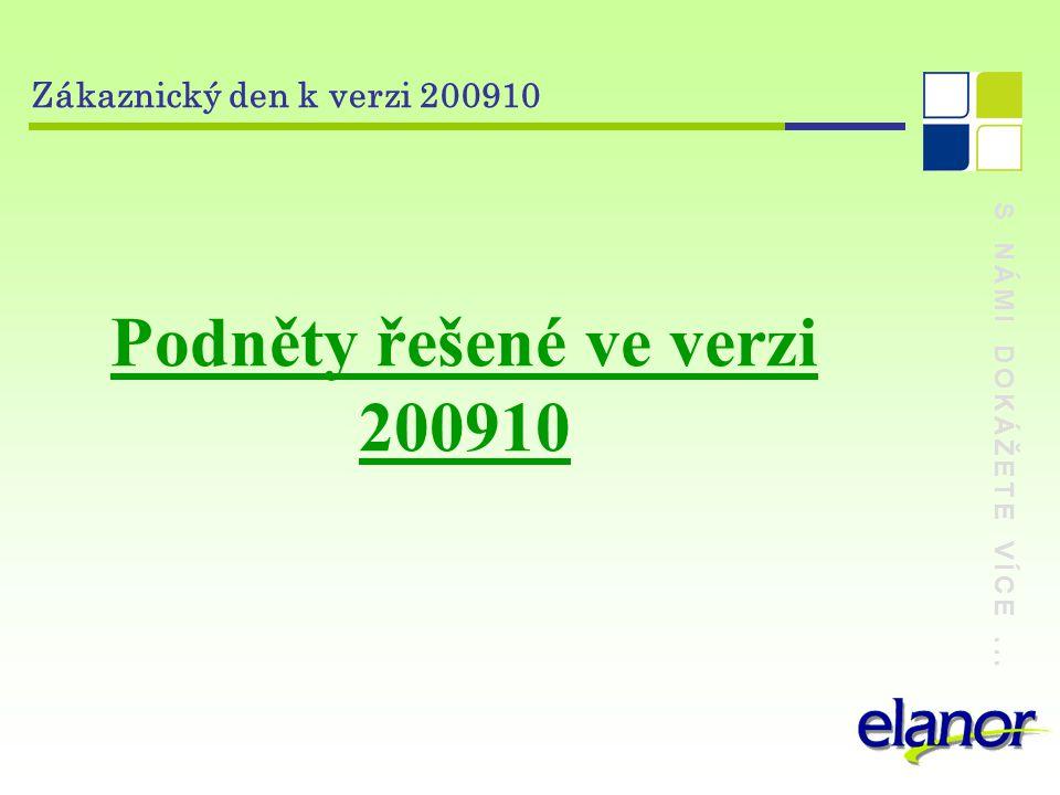 S NÁMI DOKÁŽETE VÍCE... Zákaznický den k verzi 200910 Podněty řešené ve verzi 200910