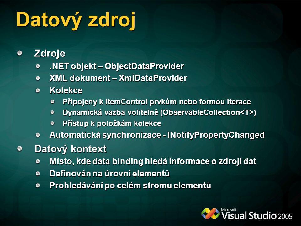 Datový zdroj Zdroje.NET objekt – ObjectDataProvider XML dokument – XmlDataProvider Kolekce Připojeny k ItemControl prvkům nebo formou iterace Dynamick