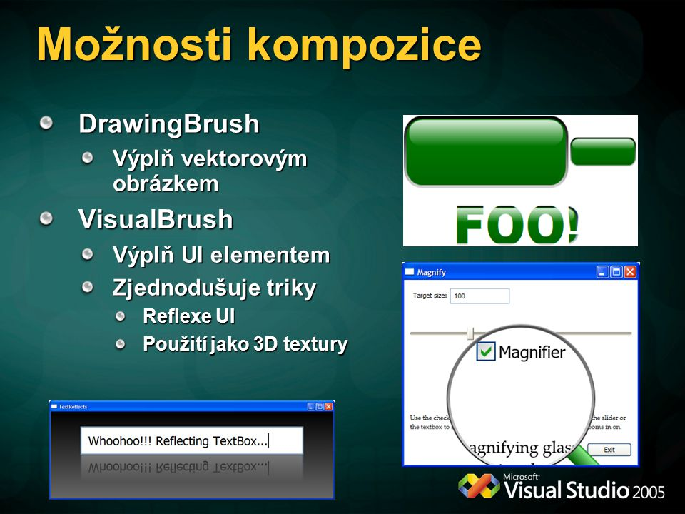 Možnosti kompozice DrawingBrush Výplň vektorovým obrázkem VisualBrush Výplň UI elementem Zjednodušuje triky Reflexe UI Použití jako 3D textury