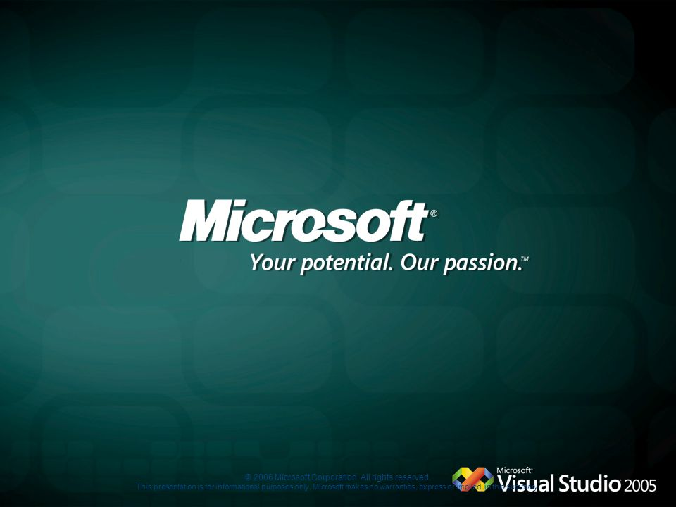 © 2006 Microsoft Corporation. All rights reserved. This presentation is for informational purposes only. Microsoft makes no warranties, express or imp