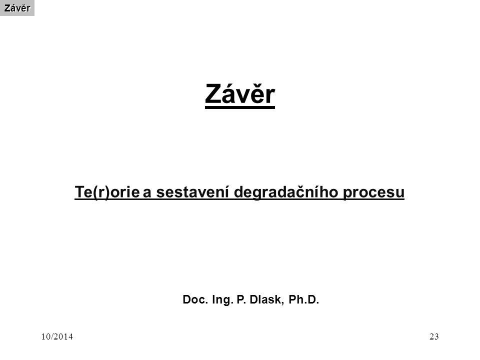 10/201423 ZávěrZávěr Te(r)orie a sestavení degradačního procesu Doc. Ing. P. Dlask, Ph.D.