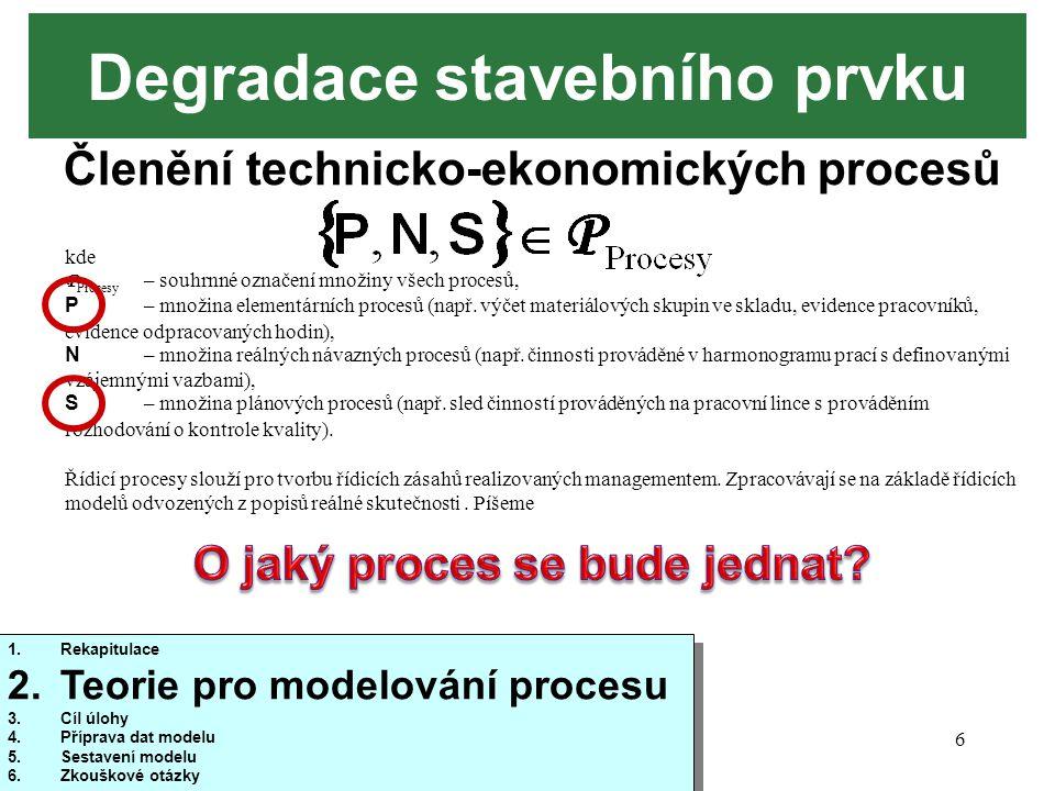 10/20146 Degradace stavebního prvku kde P Procesy – souhrnné označení množiny všech procesů, P – množina elementárních procesů (např. výčet materiálov
