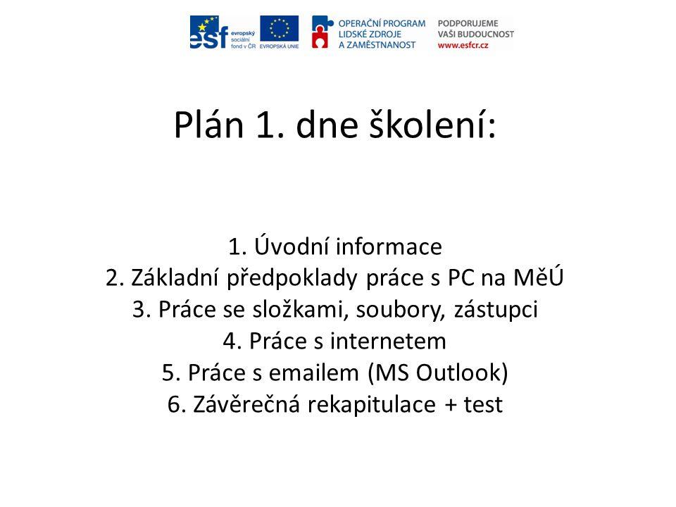 1.Úvodní informace - na školení získána dotace z EU - školením projdou všichni - započítává se do vzdělávání úředníků - cílem je zvýšit efektivitu práce s PC