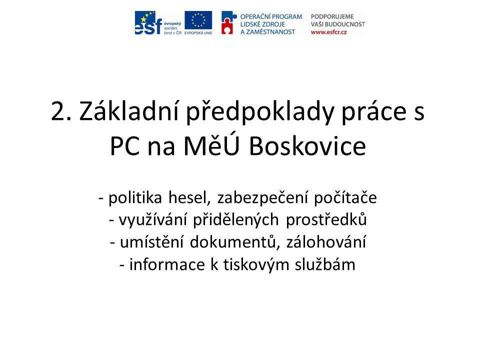 2. Základní předpoklady práce s PC na MěÚ Boskovice - politika hesel, zabezpečení počítače - využívání přidělených prostředků - umístění dokumentů, zá
