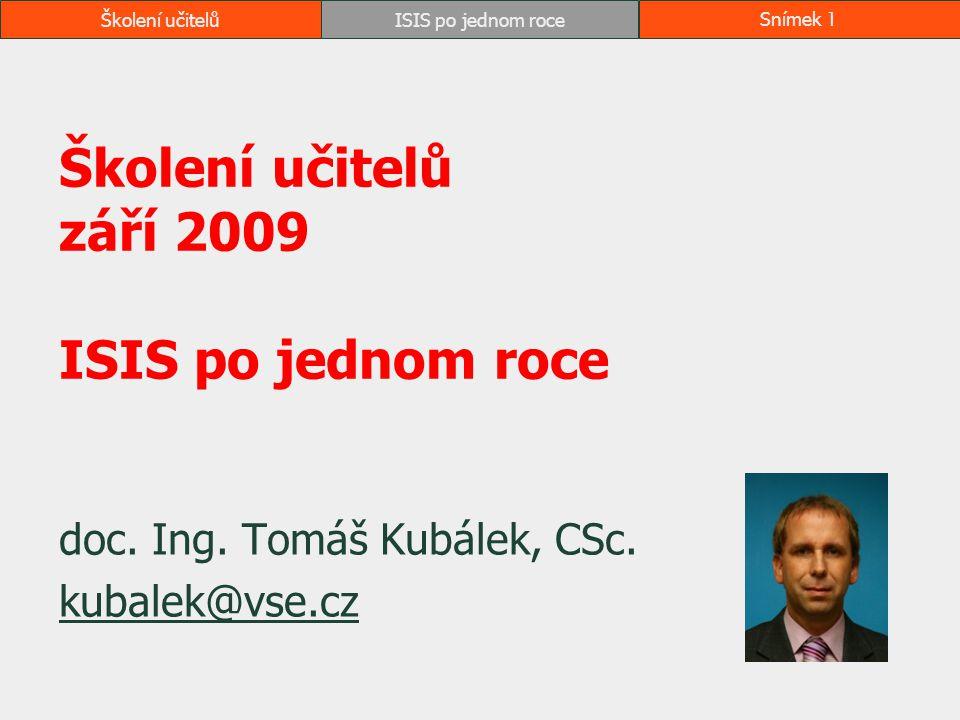 Školení učitelůISIS po jednom roceSnímek 1 Školení učitelů září 2009 ISIS po jednom roce doc. Ing. Tomáš Kubálek, CSc. kubalek@vse.cz