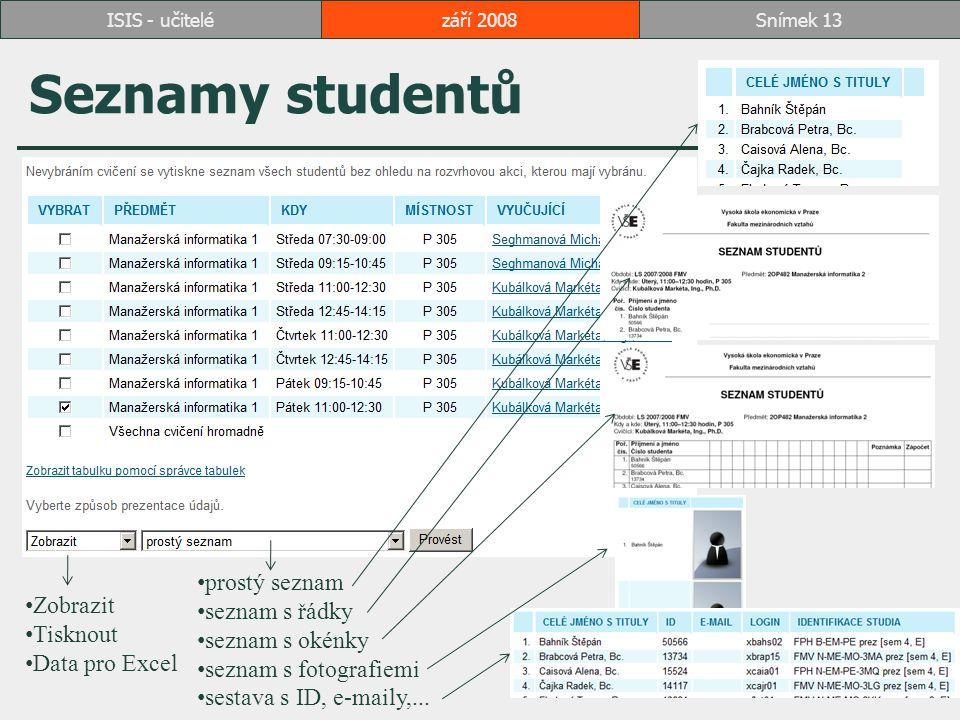 Seznamy studentů září 2008Snímek 13ISIS - učitelé Zobrazit Tisknout Data pro Excel prostý seznam seznam s řádky seznam s okénky seznam s fotografiemi sestava s ID, e-maily,...