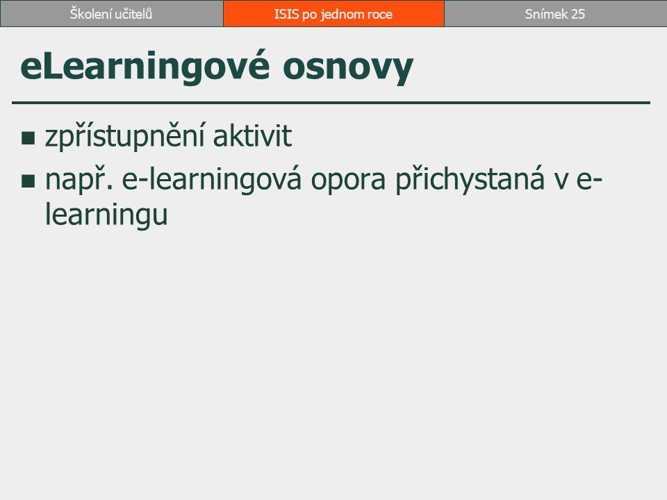 eLearningové osnovy zpřístupnění aktivit např. e-learningová opora přichystaná v e- learningu ISIS po jednom roceSnímek 25Školení učitelů