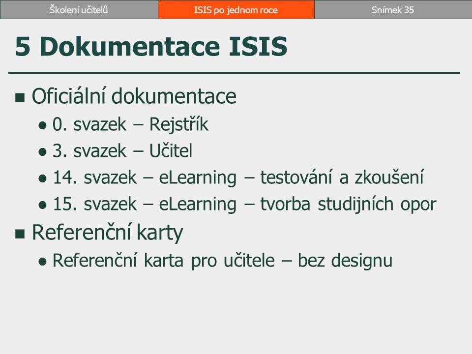 5 Dokumentace ISIS Oficiální dokumentace 0. svazek – Rejstřík 3. svazek – Učitel 14. svazek – eLearning – testování a zkoušení 15. svazek – eLearning