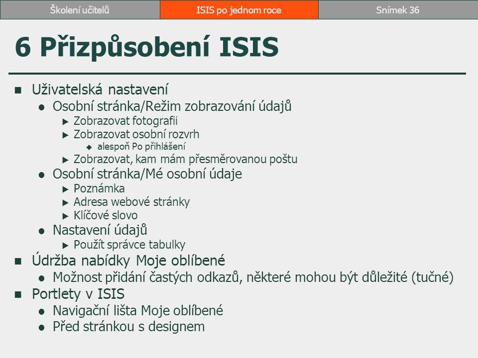 6 Přizpůsobení ISIS Uživatelská nastavení Osobní stránka/Režim zobrazování údajů  Zobrazovat fotografii  Zobrazovat osobní rozvrh  alespoň Po přihl