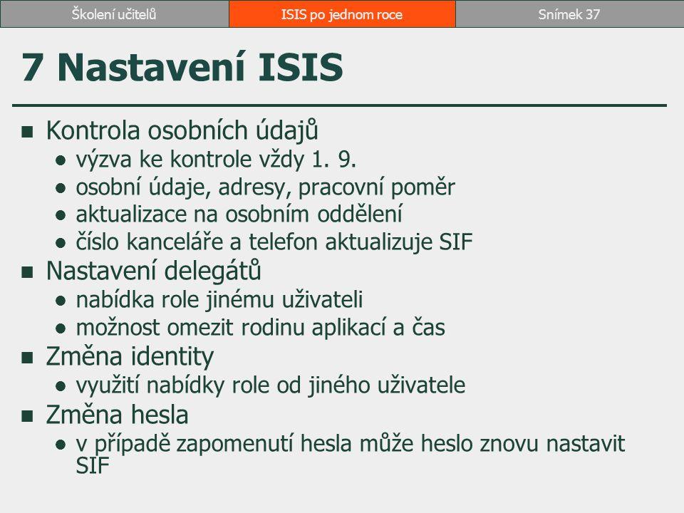 7 Nastavení ISIS Kontrola osobních údajů výzva ke kontrole vždy 1. 9. osobní údaje, adresy, pracovní poměr aktualizace na osobním oddělení číslo kance