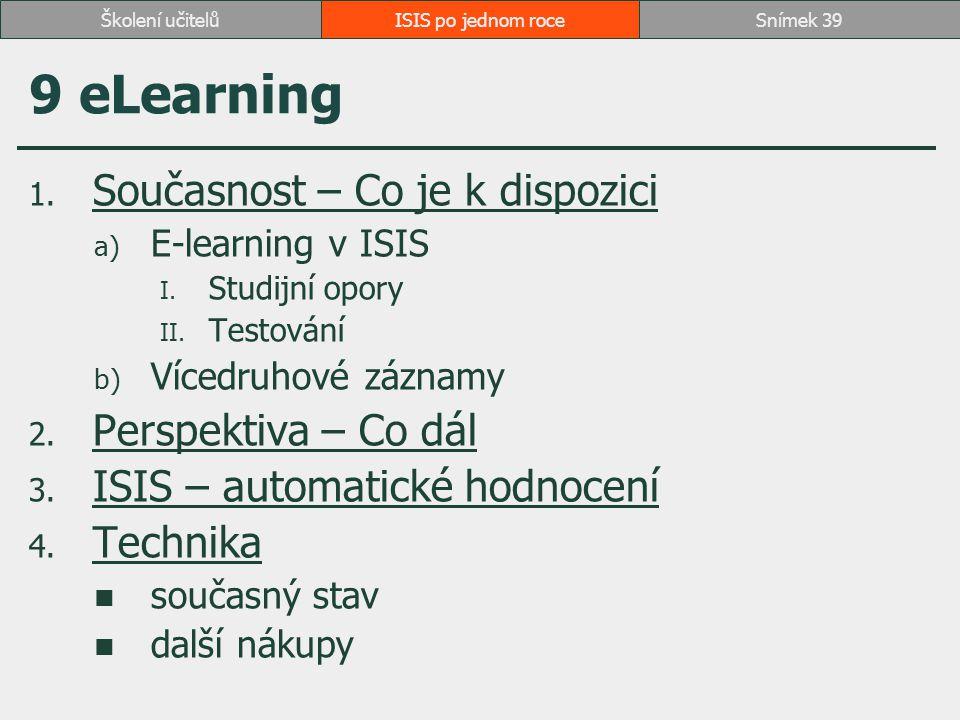 ISIS po jednom roceSnímek 39Školení učitelů 9 eLearning 1. Současnost – Co je k dispozici Současnost – Co je k dispozici a) E-learning v ISIS I. Studi
