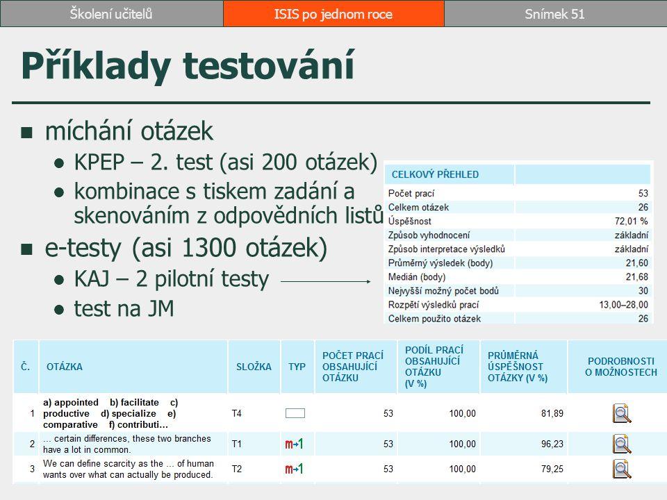 ISIS po jednom roceSnímek 51Školení učitelů Příklady testování míchání otázek KPEP – 2. test (asi 200 otázek) kombinace s tiskem zadání a skenováním z
