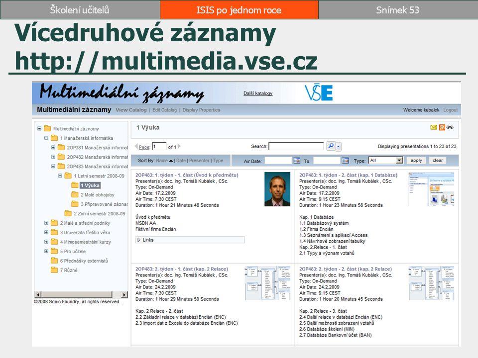 ISIS po jednom roceSnímek 53Školení učitelů Vícedruhové záznamy http://multimedia.vse.cz
