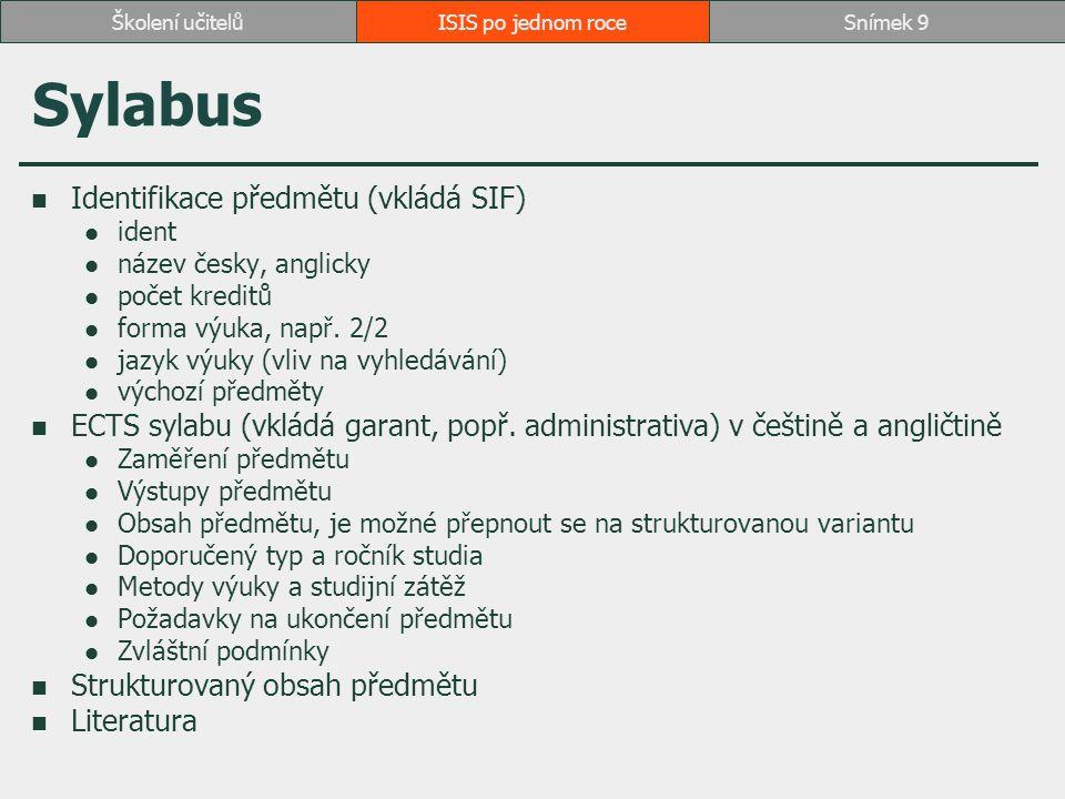 Sylabus Identifikace předmětu (vkládá SIF) ident název česky, anglicky počet kreditů forma výuka, např.