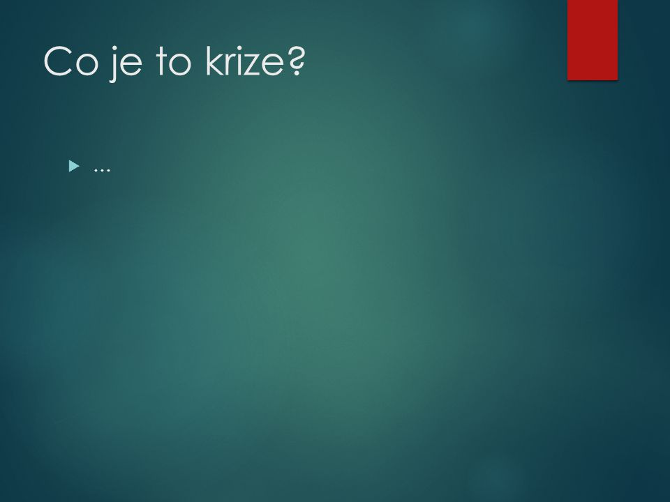 Co je to krize? ……