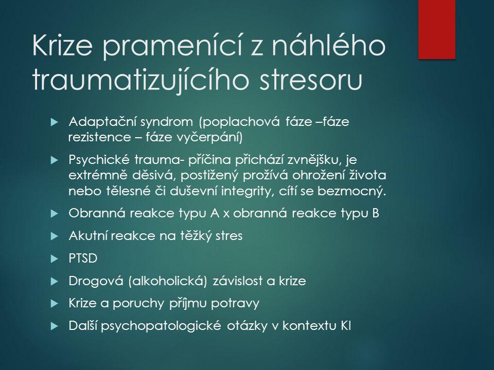 Krize pramenící z náhlého traumatizujícího stresoru  Adaptační syndrom (poplachová fáze –fáze rezistence – fáze vyčerpání)  Psychické trauma- příčin