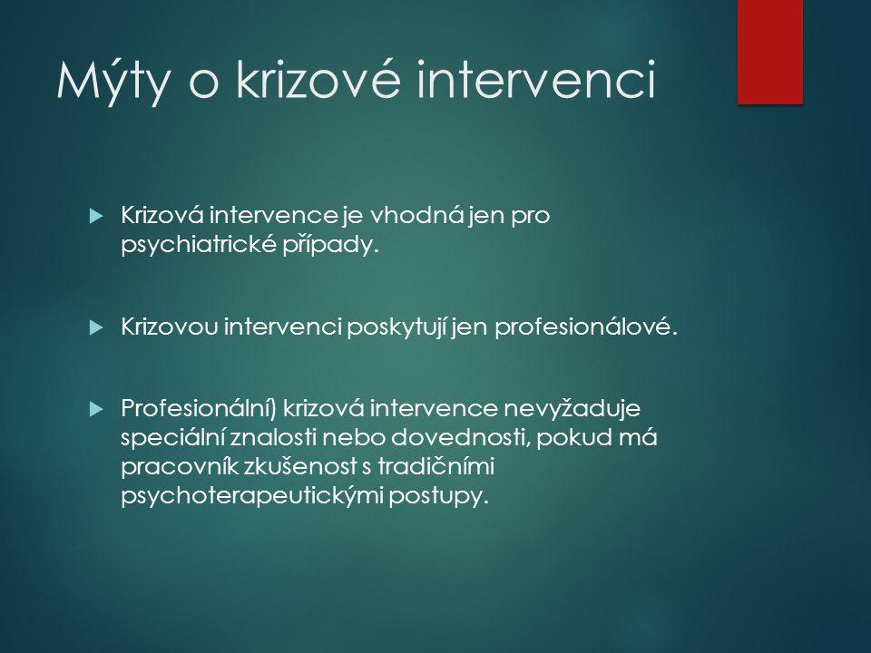 Mýty o krizové intervenci  Krizová intervence je vhodná jen pro psychiatrické případy.  Krizovou intervenci poskytují jen profesionálové.  Profesio