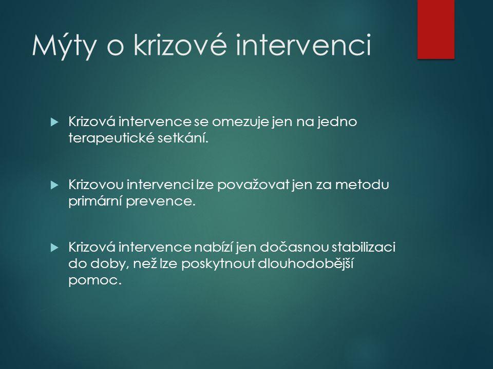 Mýty o krizové intervenci  Krizová intervence se omezuje jen na jedno terapeutické setkání.  Krizovou intervenci lze považovat jen za metodu primárn