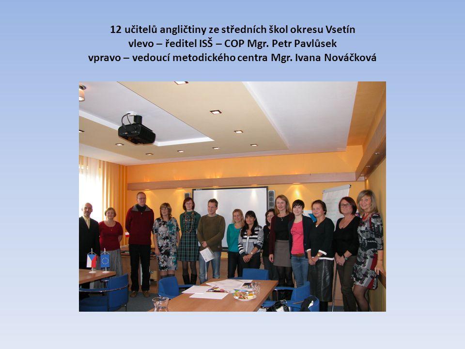 12 učitelů angličtiny ze středních škol okresu Vsetín vlevo – ředitel ISŠ – COP Mgr.
