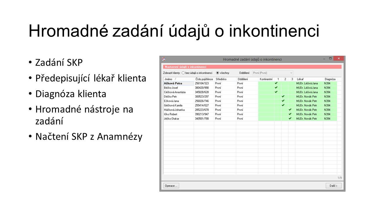 Hromadné zadání údajů o inkontinenci Zadání SKP Předepisující lékař klienta Diagnóza klienta Hromadné nástroje na zadání Načtení SKP z Anamnézy
