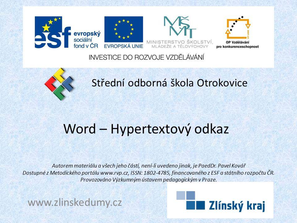 Word – Hypertextový odkaz Střední odborná škola Otrokovice www.zlinskedumy.cz Autorem materiálu a všech jeho částí, není-li uvedeno jinak, je PaedDr.