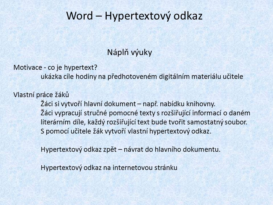 Word – Hypertextový odkaz Náplň výuky Motivace - co je hypertext.