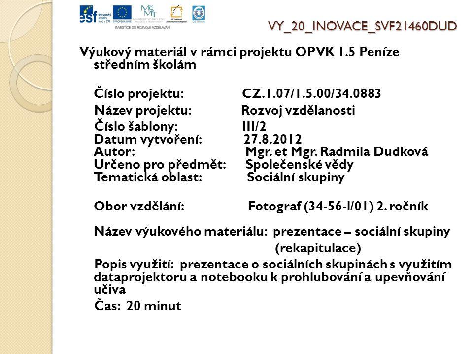 VY_20_INOVACE_SVF21460DUD Výukový materiál v rámci projektu OPVK 1.5 Peníze středním školám Číslo projektu: CZ.1.07/1.5.00/34.0883 Název projektu: Rozvoj vzdělanosti Číslo šablony: III/2 Datum vytvoření: 27.8.2012 Autor: Mgr.