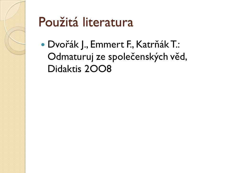 Použitá literatura Dvořák J., Emmert F., Katrňák T.: Odmaturuj ze společenských věd, Didaktis 2OO8