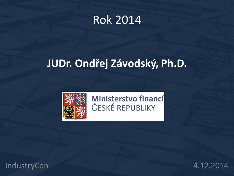 IndustryCon 4.12.2014 Rok 2014 JUDr. Ondřej Závodský, Ph.D.