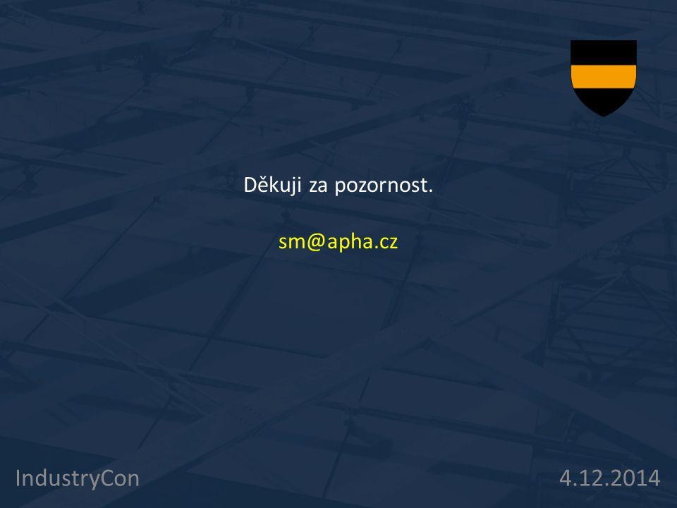 Děkuji za pozornost. sm@apha.cz IndustryCon 4.12.2014