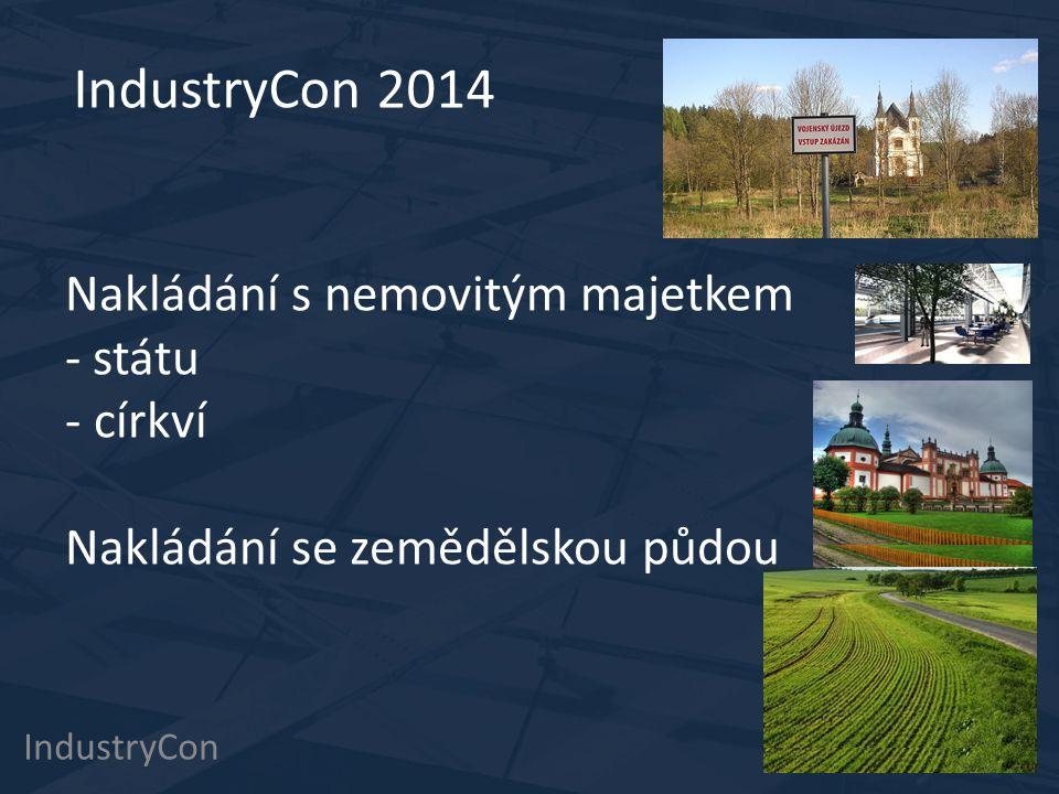 IndustryCon 4.12.2014 IndustryCon 2014 Nakládání s nemovitým majetkem - státu - církví Nakládání se zemědělskou půdou