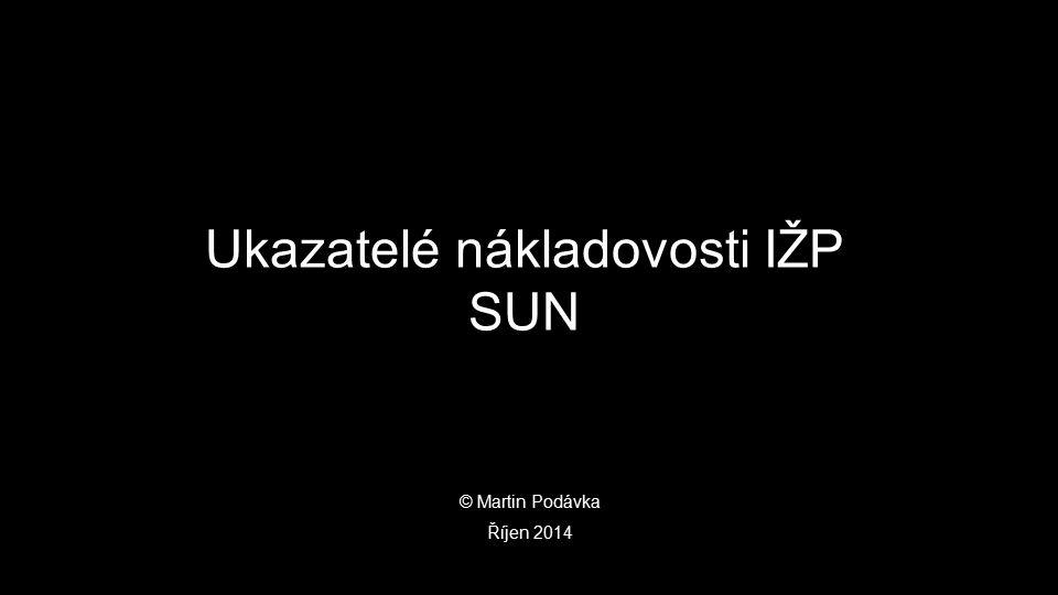 © Martin Podávka Říjen 2014 Ukazatelé nákladovosti IŽP SUN