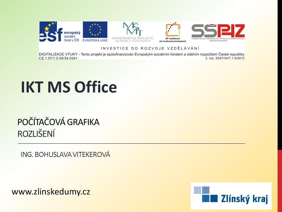 POČÍTAČOVÁ GRAFIKA ROZLIŠENÍ ING. BOHUSLAVA VITEKEROVÁ IKT MS Office www.zlinskedumy.cz