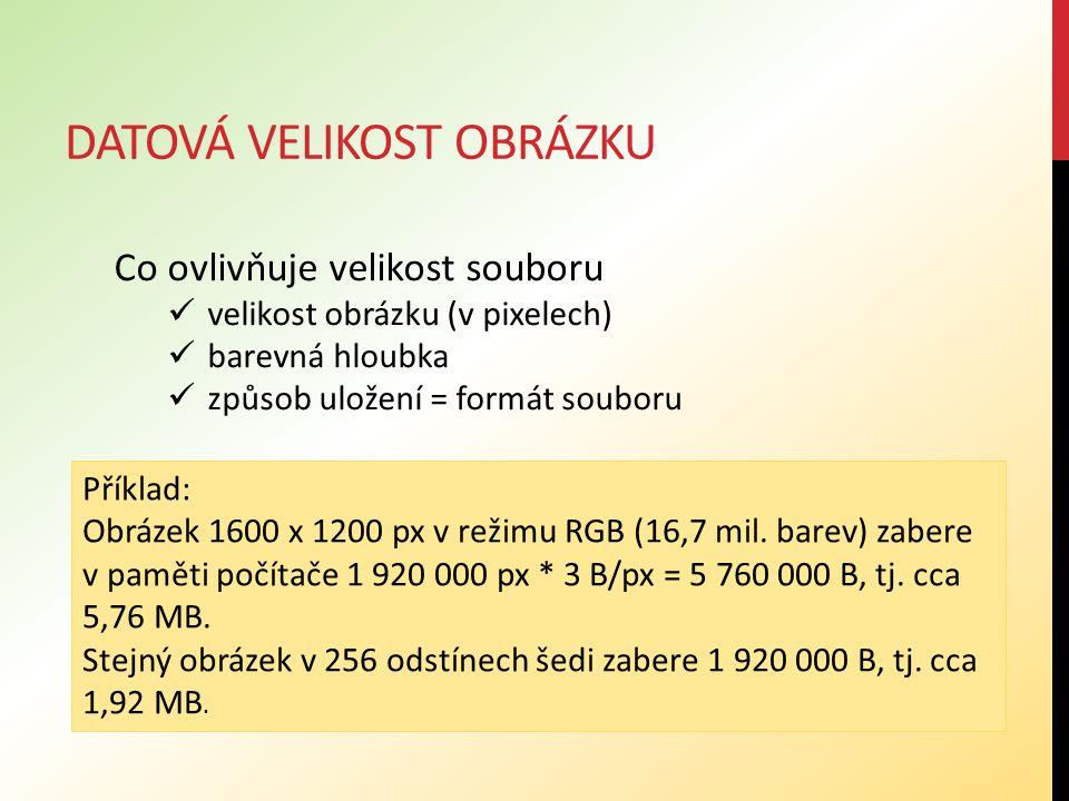 DATOVÁ VELIKOST OBRÁZKU Příklad: Obrázek 1600 x 1200 px v režimu RGB (16,7 mil. barev) zabere v paměti počítače 1 920 000 px * 3 B/px = 5 760 000 B, t