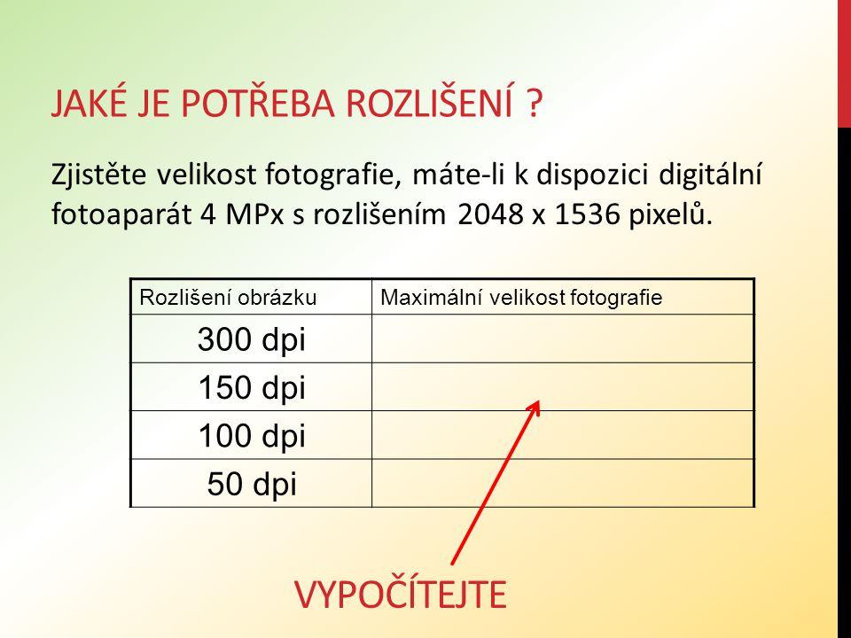JAKÉ JE POTŘEBA ROZLIŠENÍ ? Zjistěte velikost fotografie, máte-li k dispozici digitální fotoaparát 4 MPx s rozlišením 2048 x 1536 pixelů. Rozlišení ob