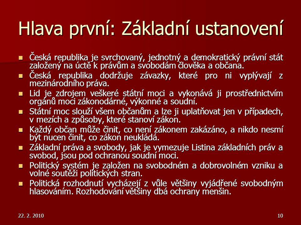 22. 2. 201010 Hlava první: Základní ustanovení Česká republika je svrchovaný, jednotný a demokratický právní stát založený na úctě k právům a svobodám