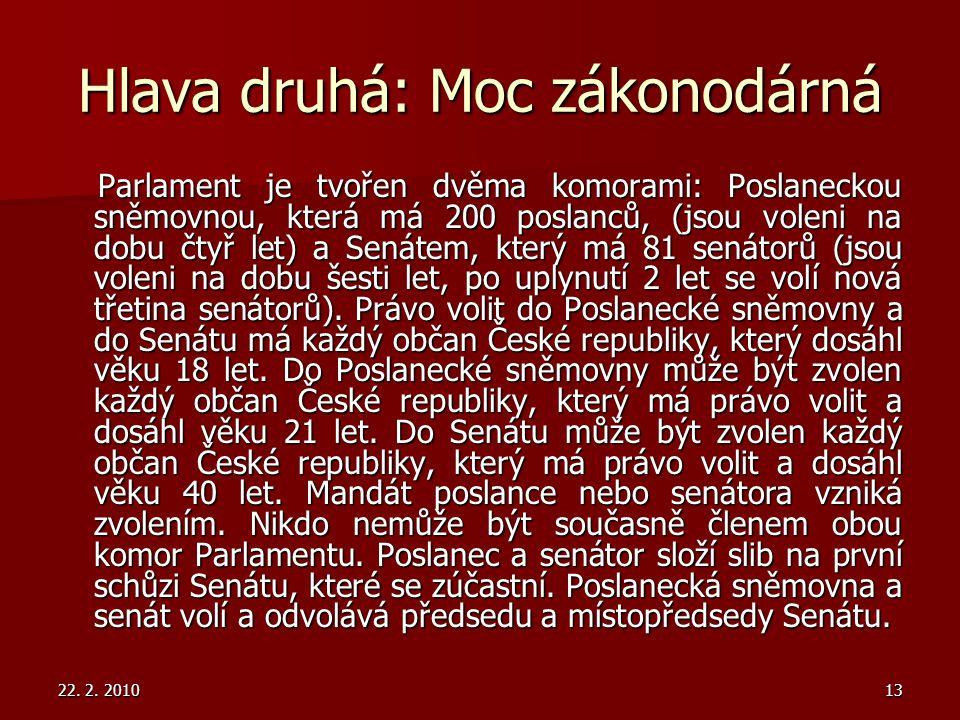 22. 2. 201013 Hlava druhá: Moc zákonodárná Parlament je tvořen dvěma komorami: Poslaneckou sněmovnou, která má 200 poslanců, (jsou voleni na dobu čtyř