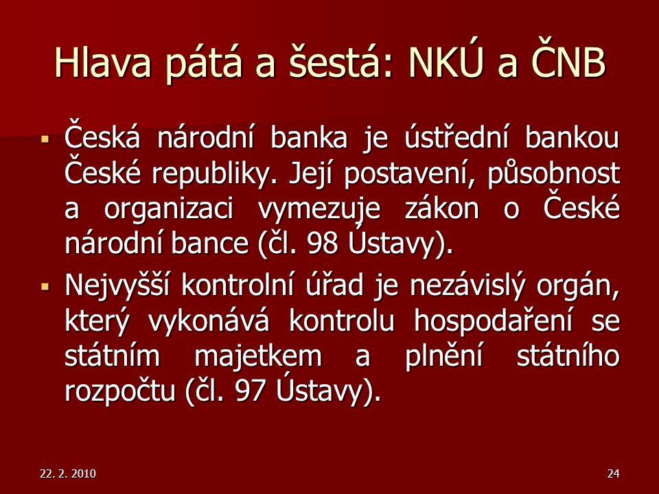 22. 2. 201024 Hlava pátá a šestá: NKÚ a ČNB  Česká národní banka je ústřední bankou České republiky. Její postavení, působnost a organizaci vymezuje