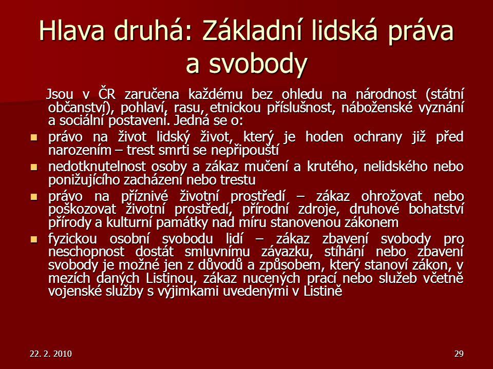 22. 2. 201029 Hlava druhá: Základní lidská práva a svobody Jsou v ČR zaručena každému bez ohledu na národnost (státní občanství), pohlaví, rasu, etnic