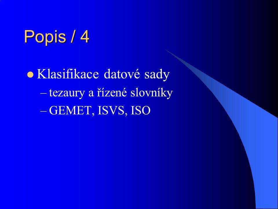 Popis / 4 Klasifikace datové sady –tezaury a řízené slovníky –GEMET, ISVS, ISO