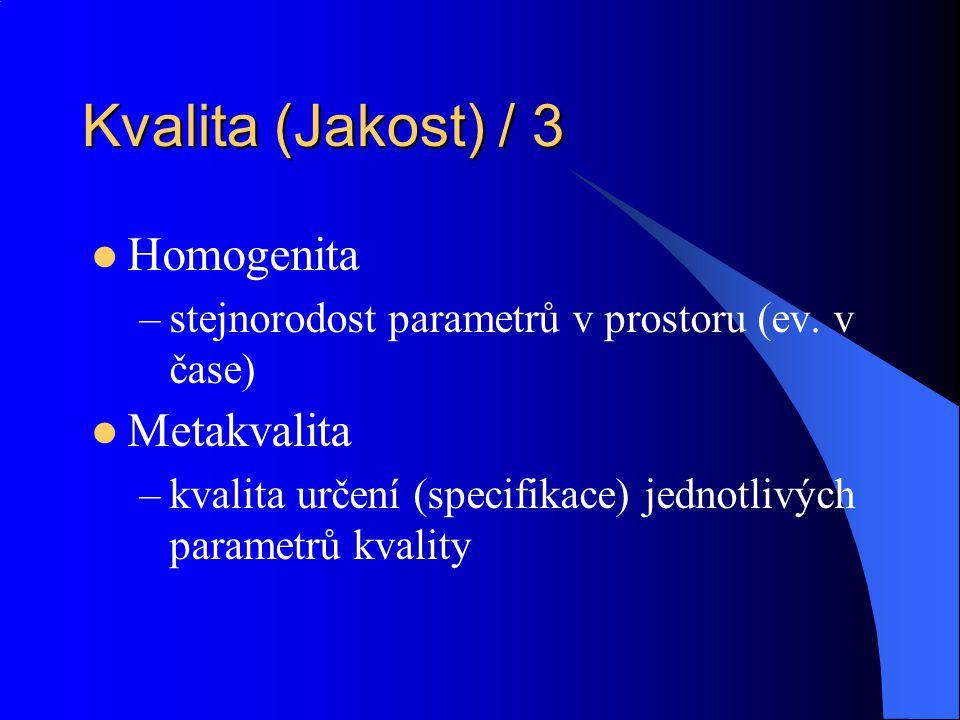 Kvalita (Jakost) / 3 Homogenita –stejnorodost parametrů v prostoru (ev. v čase) Metakvalita –kvalita určení (specifikace) jednotlivých parametrů kvali