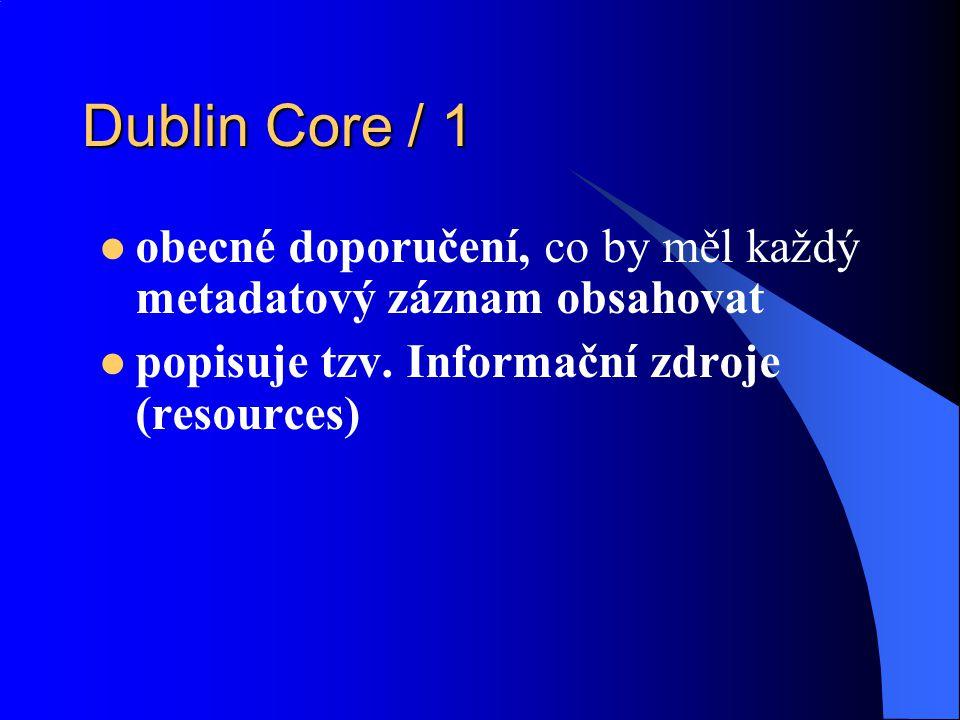 Dublin Core / 1 obecné doporučení, co by měl každý metadatový záznam obsahovat popisuje tzv. Informační zdroje (resources)