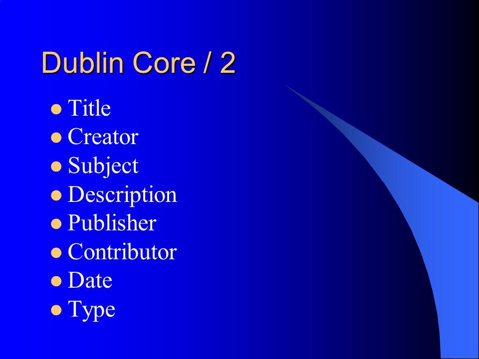 Dublin Core / 2 Title Creator Subject Description Publisher Contributor Date Type