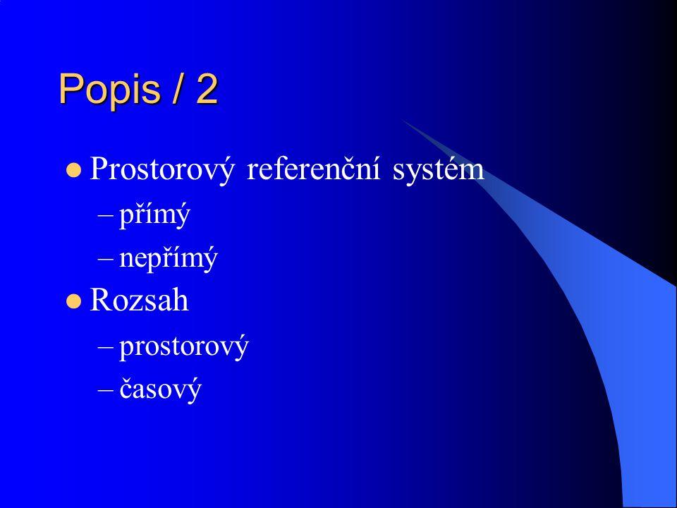 Popis / 2 Prostorový referenční systém –přímý –nepřímý Rozsah –prostorový –časový
