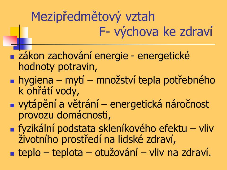 Mezipředmětový vztah F- výchova ke zdraví zákon zachování energie - energetické hodnoty potravin, hygiena – mytí – množství tepla potřebného k ohřátí