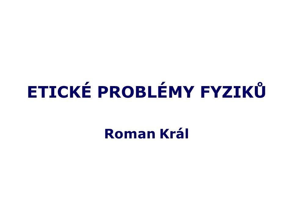 ETICKÉ PROBLÉMY FYZIKŮ Roman Král