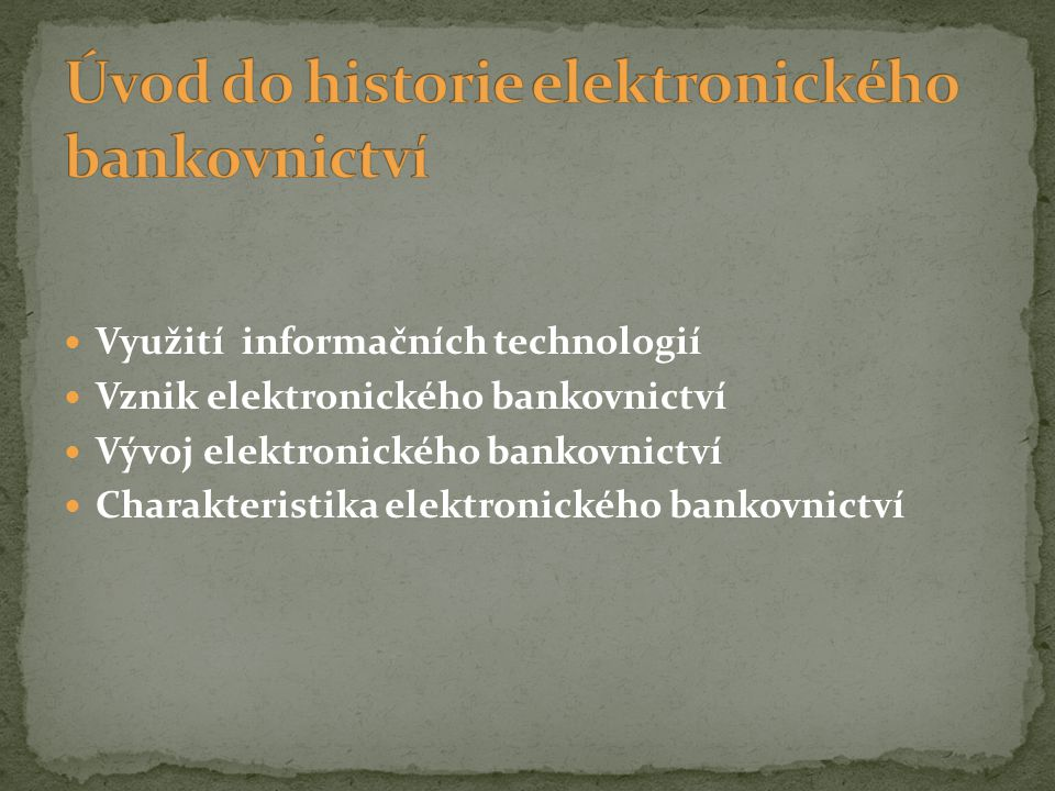 Využití informačních technologií Vznik elektronického bankovnictví Vývoj elektronického bankovnictví Charakteristika elektronického bankovnictví